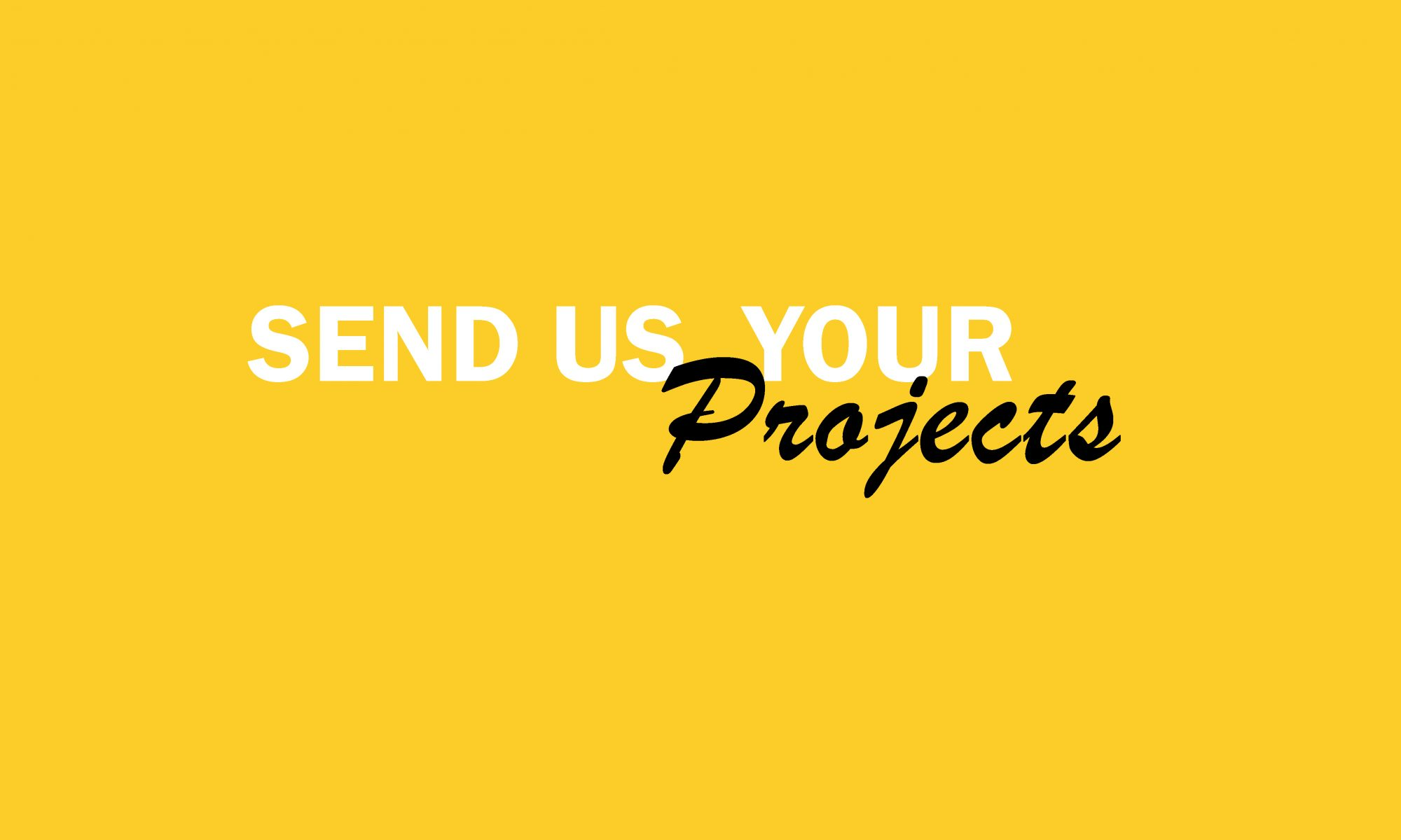 Send Us Your Projects